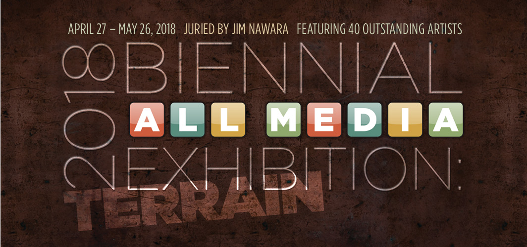 2018 Biennial All Media Exhibition: Terrain